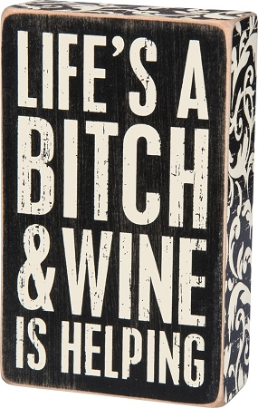 Life's A Bitch & Wine Is Helping - Box Wall Sign