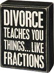 Divorce Teaches You Things...Like Fractions - Box Wall Sign