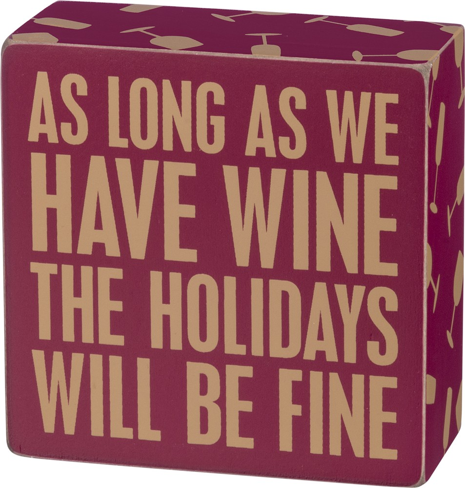 As Long As We Have Wine The Holidays Will Be Fine - Box Wall Sign