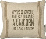 Always Be Yourself. Unless You Can Be A Unicorn - Decor Pillow