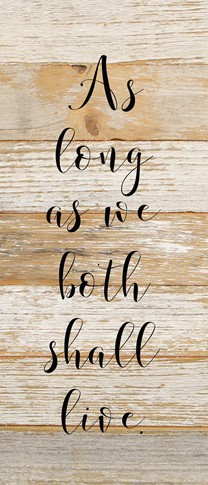 As Long As We Both Shall Live - Reclaimed Wood Wall Art