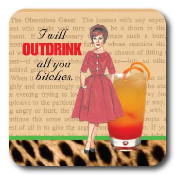 I Will Outdrink All You Bitches - Coaster
