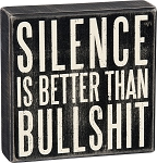 Silence Is Better Than Bullshit - Box Wall Sign
