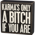 Karma's Only A Bitch If You Are - Box Wall Sign