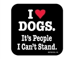 I Love Dogs. It's People I Can't Stand - Coaster