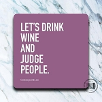 Let's Drink Wine And Judge People - Coaster