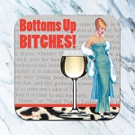 Bottoms Up Bitches! - Coaster