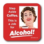 Step Aside Coffee. This Is A Job For Alcohol. - Coaster