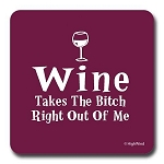 Wine Takes The Bitch Right Out Of Me - Coaster