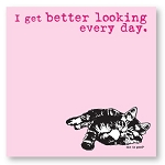 I Get Better Looking Every Day - Post-it / Sticky Notes - Sale/Final Cut