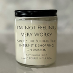 I'm Not Feeling Very Worky - Soy Candle - 8oz