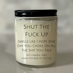 Shut The Fuck Up - Soy Candle - 8oz
