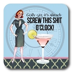 Golly Gee, It's  Already Screw This Shit O'Clock! - Coaster