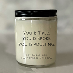 You Is Tired. You Is Broke. You Is Adulting. - Soy Candle - 8oz