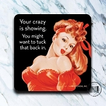 Your Crazy Is Showing - Coaster