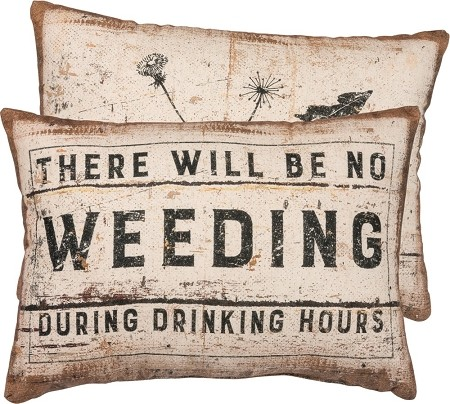 There Will Be No Weeding During Drinking Hours - Decor Pillow