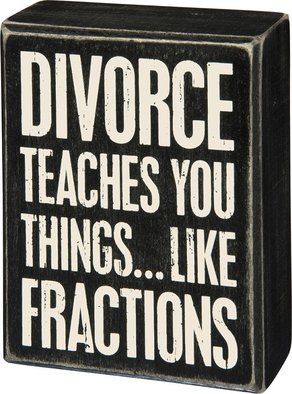 Divorce Teaches You Things Like Fractions - Box Wall Sign