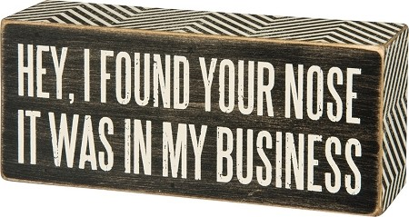 Hey, I Found Your Nose It Was In My Business - Box Wall Sign