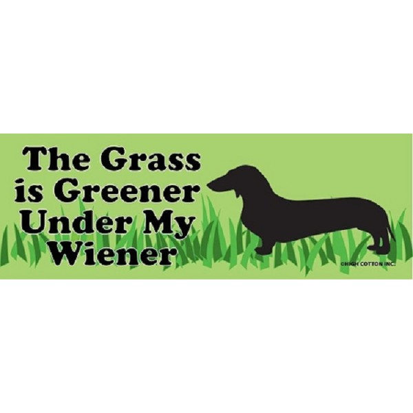 The Grass Is Greener Under My Wiener - Magnet