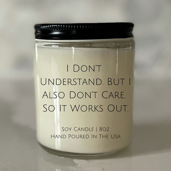 I Don't Understand - Soy Candle - 8oz