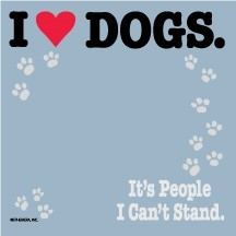 I Love Dogs. It's People I Can't Stand - Post It / Sticky Notes