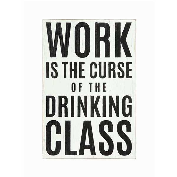 """Work Is The Curse Of The Drinking Class"" Wall Decor Sign - Sale / Closeout"